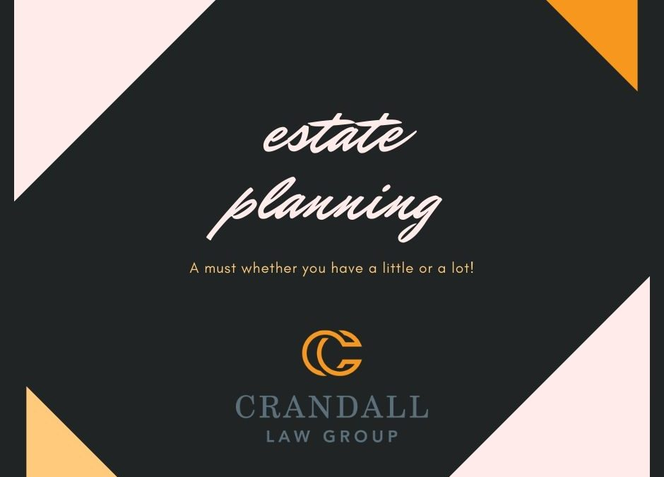 Estate Planning…A must whether you have a little or a lot!