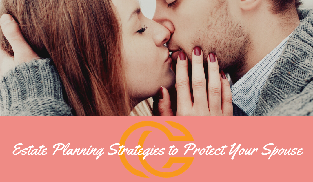 Estate Planning Strategies to Protect Your Spouse