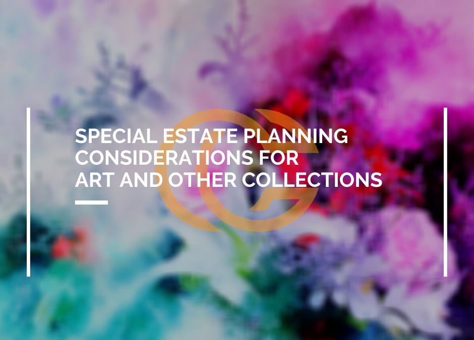 Special Estate Planning Considerations for Art and Other Collections